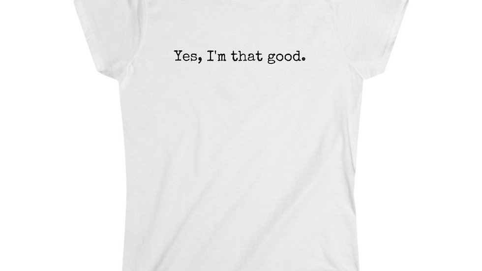 Yes, I am that good. [Women's Tee]