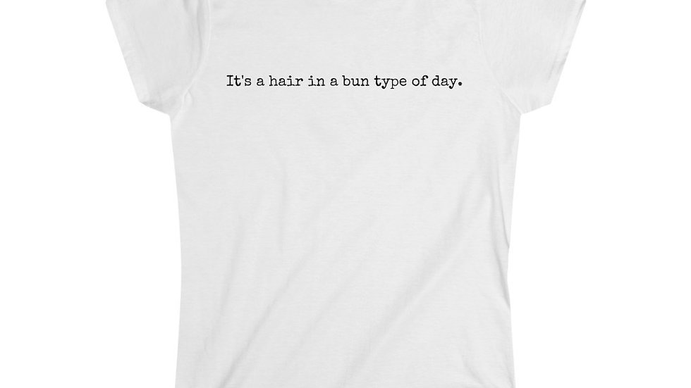 It's a hair in a bun type of day. [Women's Tee]