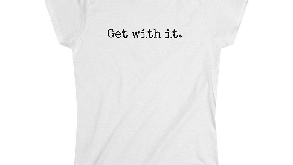 Get with it. [Women's Tee]