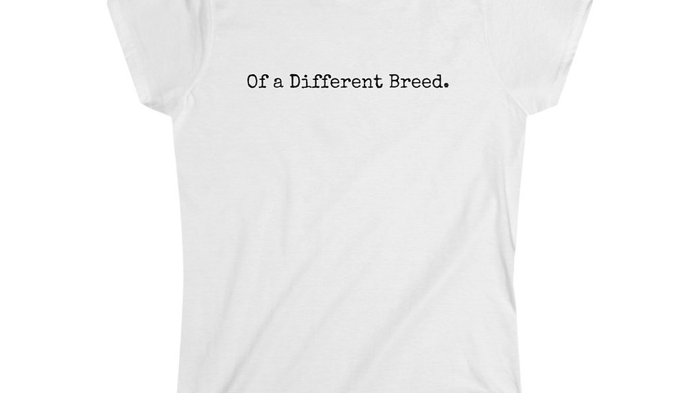 Of a Different Breed. [Women's Tee]
