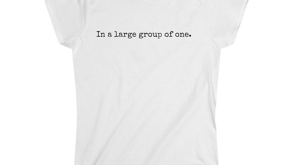 In a Large Group of One [Women's Tee]