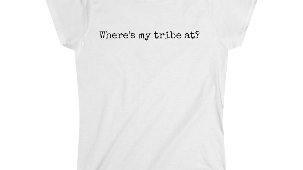 Where's my tribe at? [Women's Tee]