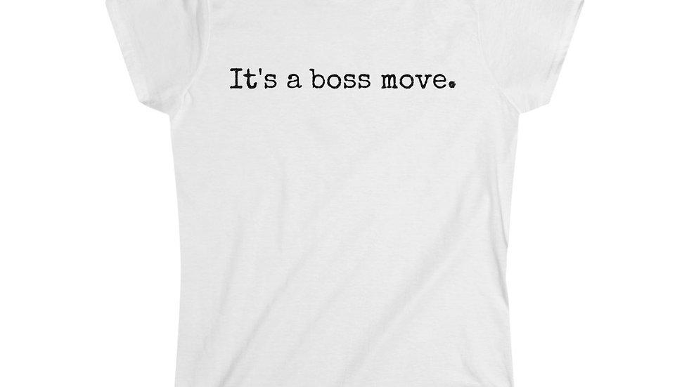 It's a boss move. [Women's Tee]