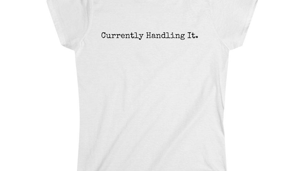 Currently Handling It.  [Women's Tee]