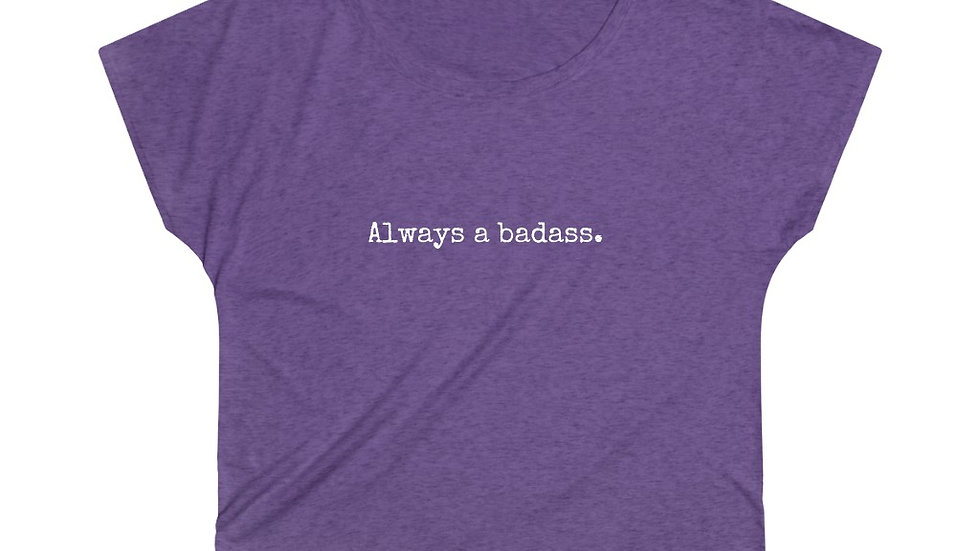 Always a badass. [Women's Loose Tee]