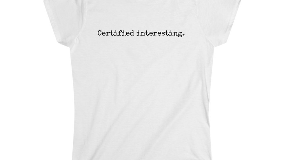 Certified interesting. [Women's Tee]