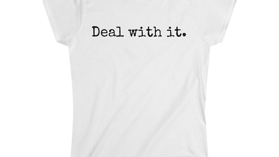 Deal with it. [Women's Tee]