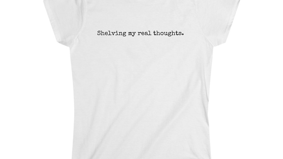 Shelving my real thoughts. [Women's Tee]