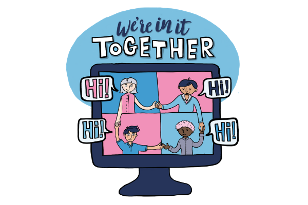 """Illustration in blues and pinks. Shows a computer screen with 4 people on it, holding hands and saying 'hi'. With the title """"we're in it together"""""""