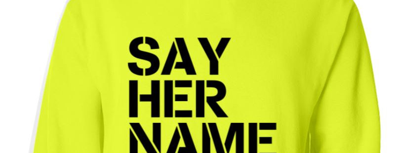 Say Her Name Hoodie - Safety Green Only - See Product Details