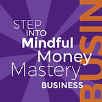 Step into Mindful Money Mastery Business