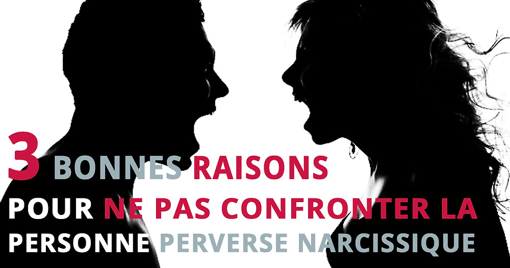 3 BONNES RAISONS DE NE PAS CONFRONTER LA PERSONNE PERVERSE NARCISSIQUE