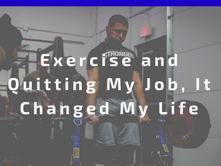 Exercise and Quitting My Job, It Changed My Life