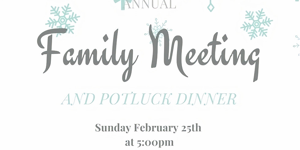 Annual Family Meeting & Potluck Dinner