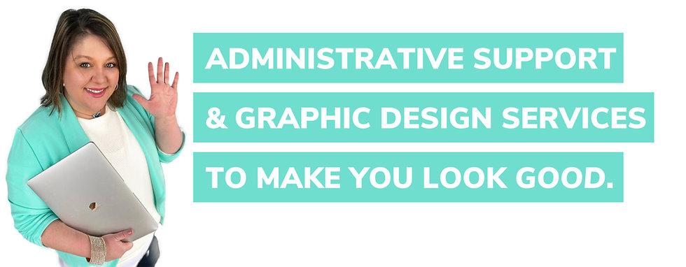 Administrative Support & Graphic Design.