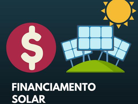 Financiamento de Energia Solar: Saiba Como Pagar Por Seu Sistema Fotovoltaico