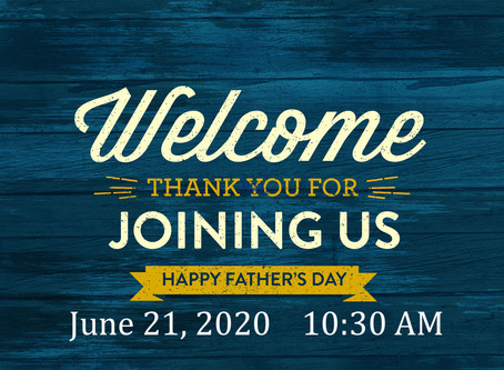 FATHER'S DAY WORSHIP -- 10:30 AM --June 21st, 2020