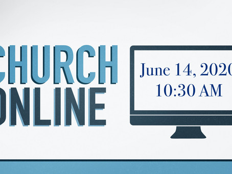 Worship For June 14, 2020 -- 10:30 AM