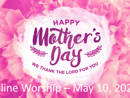 Mother's Day Worship--10:30 AM