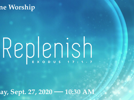 Sunday September 27, 2020 -- WORSHIP ONLINE