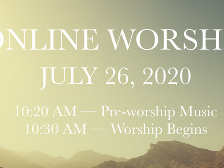 WORSHIP FOR JULY 26,2020