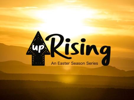 UPRISING -- Our Easter Season Sermon Series
