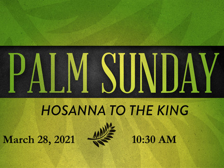 Palm Sunday -- March 28, 2021