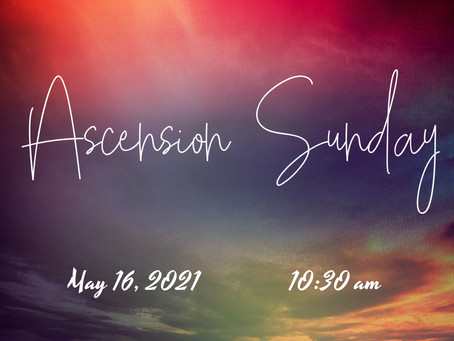 Ascension Sunday (May 16, 2021)
