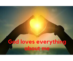 God loves everything about me
