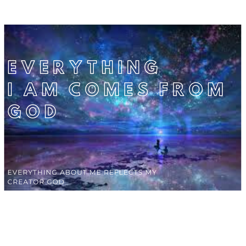 EVERYTHING i AM COMES FROM GOD