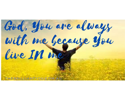 God, You are always with me because You
