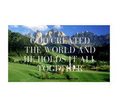 god created the world and he holds it al
