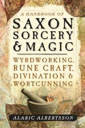 A Handbook of Saxon Sorcery and Magic by Alaric Albertsson