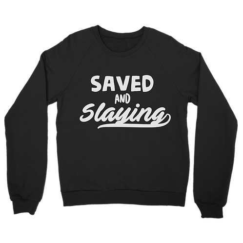 Saved and Slaying- Sweatshirt