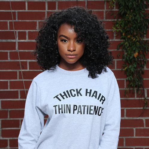 Thick Hair Thin Patience - Sweatshirt