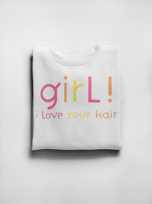 Girl, I love your hair