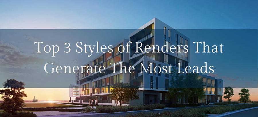 Top 3 styles of Renders that generate sales leads