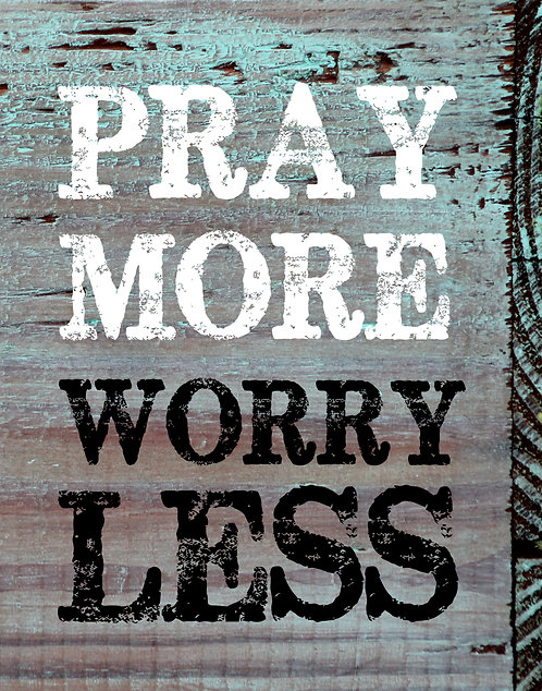 Pray More Worry Less - Wood-Look PRINT