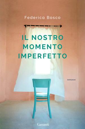 Il nostro momento imperfetto - di Federica Bosco