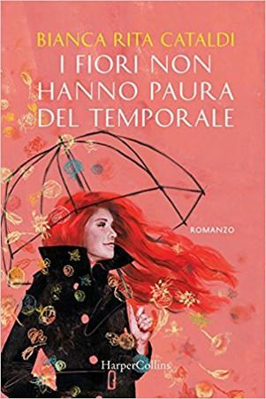 I fiori non hanno paura del temporale - di Bianca Rita Cataldi
