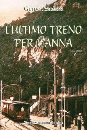 """Serie """"Letture sotto l'ombrellone"""": L'ultimo Treno per Ganna – di Guido Borgini"""