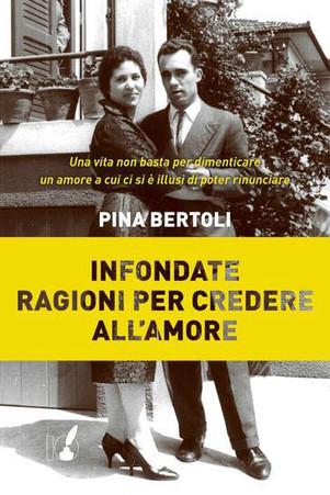 Infondate ragioni per credere all'amore - di Pina Bertoli