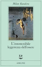 """""""L'insostenibile leggerezza dell'essere"""" - di Milan Kundera"""