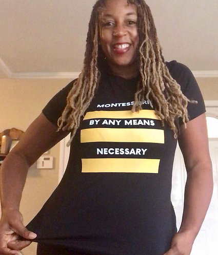 Montessori By Any Means Necessary T-Shirt