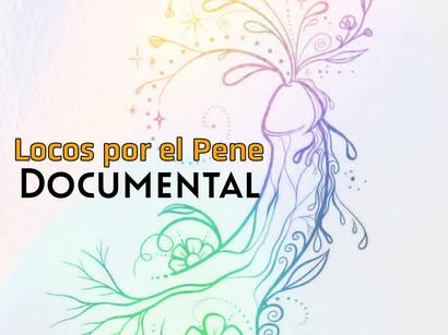 """Documental """"Todos Locos por el Pene"""""""