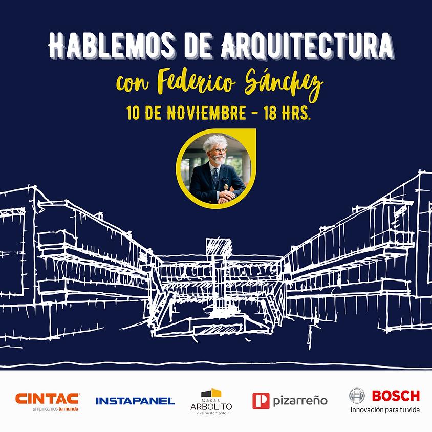 Hablemos de Arquitectura con Federico Sánchez