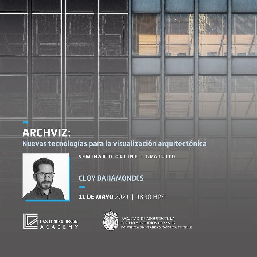 """""""ARCHVIZ: Nuevas tecnologías para la visualización arquitectónica"""" por Eloy Bahamondes"""