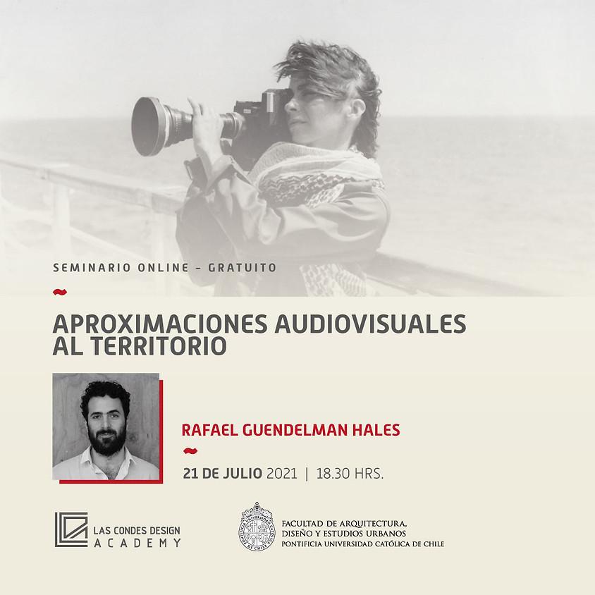 """""""Aproximaciones audiovisuales al territorio"""" por Rafael Guendelman Hales"""