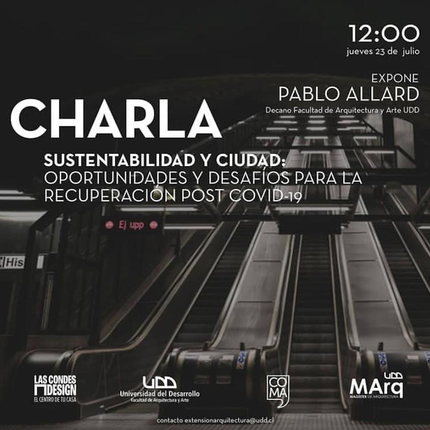 """""""Sustentabilidad y Ciudad: Oportunidades y Desafíos para la recuperación post COVID-19"""" por Pablo Allard"""