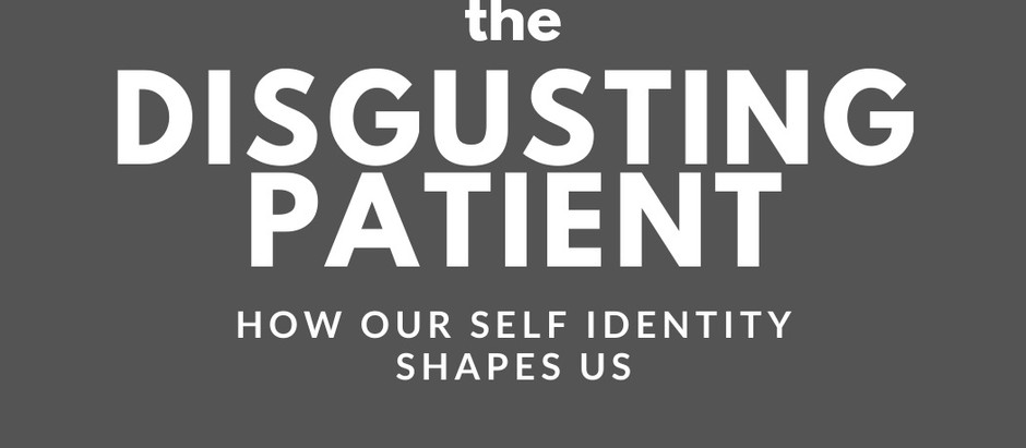 E#31: The Disgusting Patient: How Our Self Identity Shapes Us